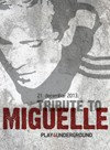 Tribute to Miguelle 2013, Play4Underground