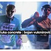 Luka Concrete & Bojan Vukmirovic @ Tijuana