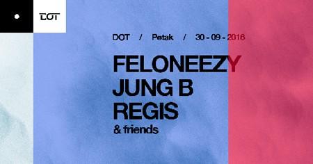 Feloneezy, Jung B, Regis & Friends @ DOT